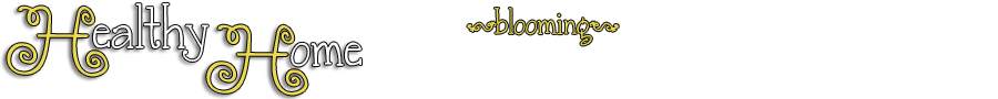 Healthy Home: a blog blooming with ideas for home, health, and happiness!